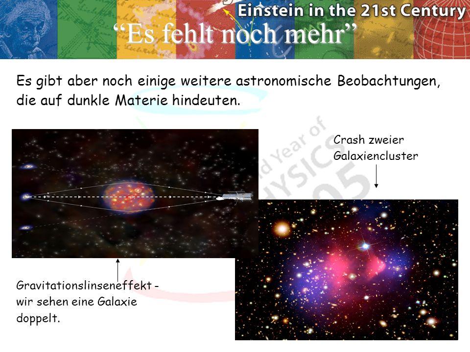 Es fehlt noch mehr Es gibt aber noch einige weitere astronomische Beobachtungen, die auf dunkle Materie hindeuten. Crash zweier Galaxiencluster Gravit