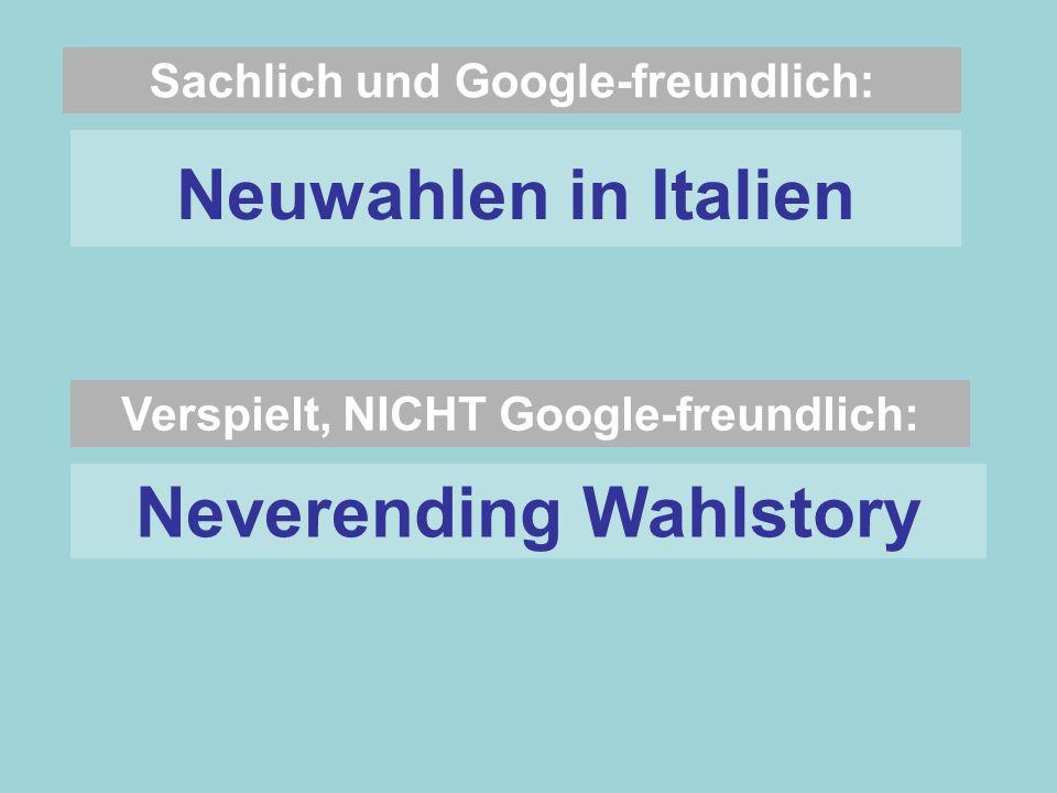 Sachlich und Google-freundlich: Neuwahlen in Italien Verspielt, NICHT Google-freundlich: Neverending Wahlstory