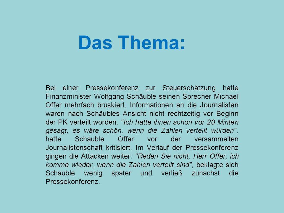 Das Thema: Bei einer Pressekonferenz zur Steuerschätzung hatte Finanzminister Wolfgang Schäuble seinen Sprecher Michael Offer mehrfach brüskiert. Info
