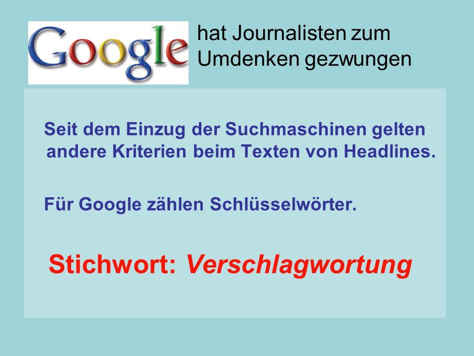 Seit dem Einzug der Suchmaschinen gelten andere Kriterien beim Texten von Headlines. Für Google zählen Schlüsselwörter. Stichwort: Verschlagwortung ha