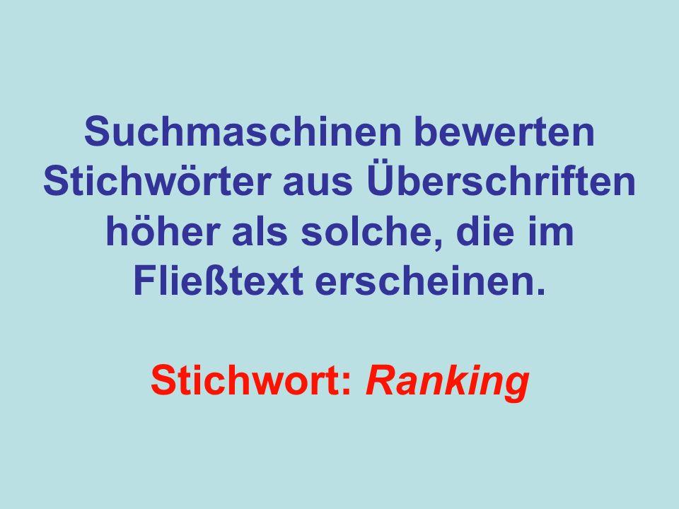 Suchmaschinen bewerten Stichwörter aus Überschriften höher als solche, die im Fließtext erscheinen. Stichwort: Ranking