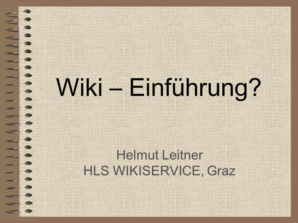 Wiki – Einführung? Helmut Leitner HLS WIKISERVICE, Graz