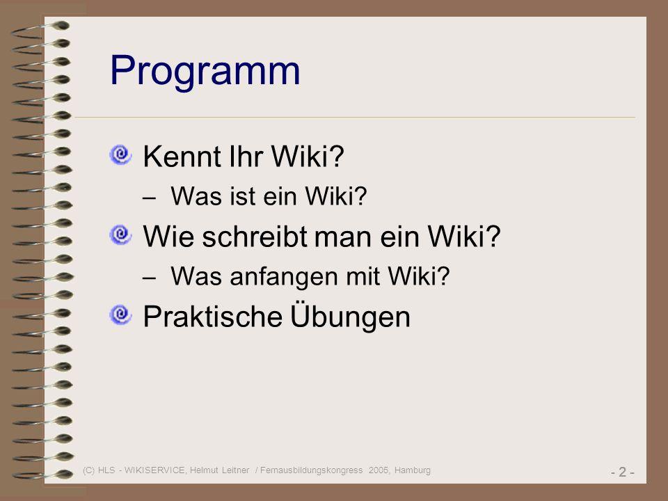 (C) HLS - WIKISERVICE, Helmut Leitner / Fernausbildungskongress 2005, Hamburg - 2 - Programm Kennt Ihr Wiki.