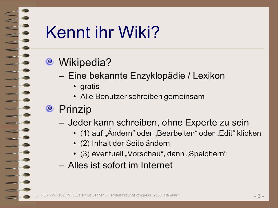 (C) HLS - WIKISERVICE, Helmut Leitner / Fernausbildungskongress 2005, Hamburg - 3 - Kennt ihr Wiki.