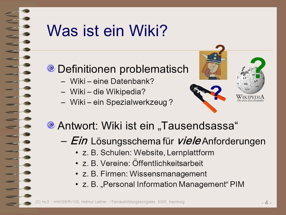 (C) HLS - WIKISERVICE, Helmut Leitner / Fernausbildungskongress 2005, Hamburg - 4 - Was ist ein Wiki.
