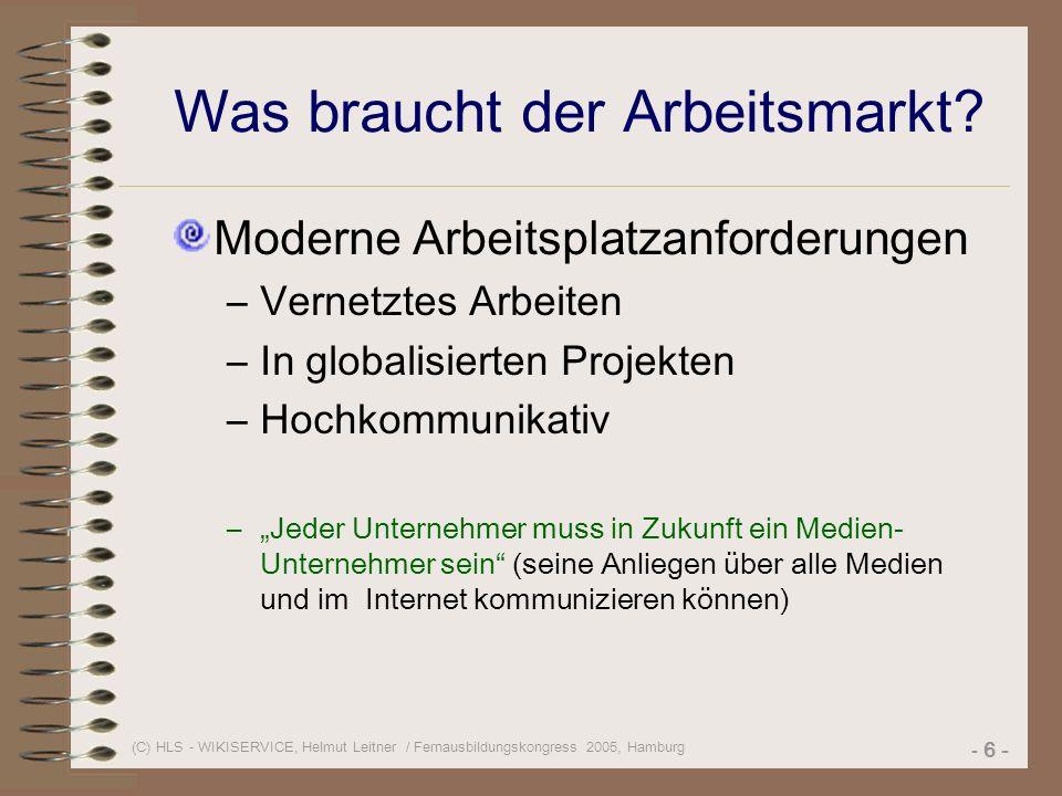 (C) HLS - WIKISERVICE, Helmut Leitner / Fernausbildungskongress 2005, Hamburg - 6 - Was braucht der Arbeitsmarkt.