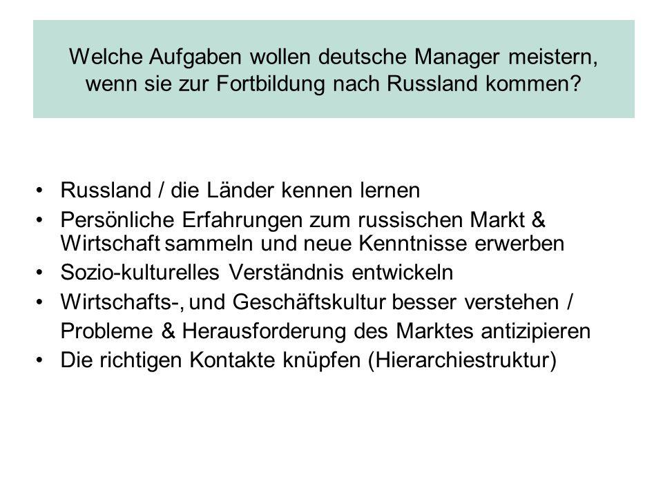 Welche Aufgaben wollen deutsche Manager meistern, wenn sie zur Fortbildung nach Russland kommen? Russland / die Länder kennen lernen Persönliche Erfah