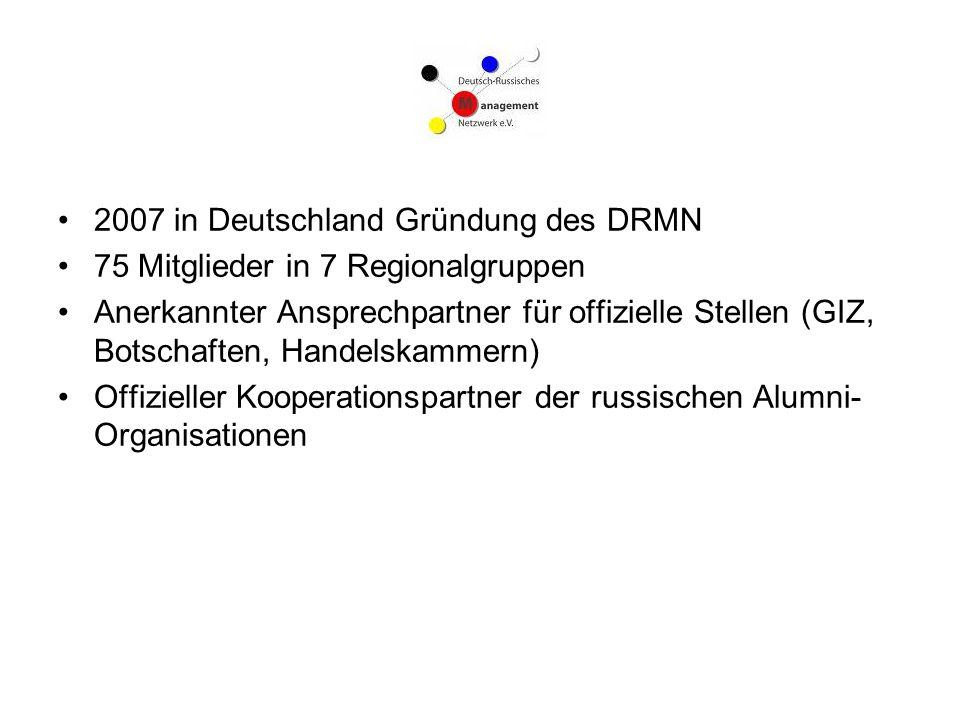 2007 in Deutschland Gründung des DRMN 75 Mitglieder in 7 Regionalgruppen Anerkannter Ansprechpartner für offizielle Stellen (GIZ, Botschaften, Handels