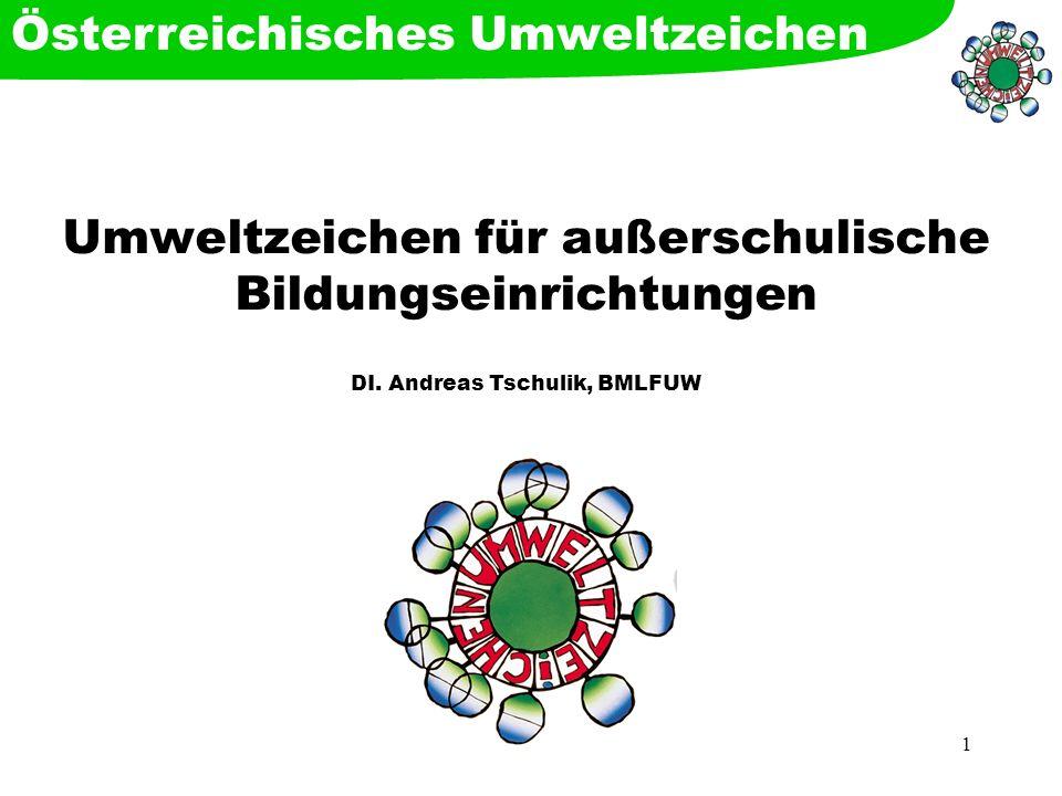 1 Umweltzeichen für außerschulische Bildungseinrichtungen DI. Andreas Tschulik, BMLFUW Österreichisches Umweltzeichen
