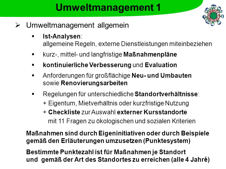 8 Umweltmanagement allgemein Ist-Analysen: allgemeine Regeln, externe Dienstleistungen miteinbeziehen kurz-, mittel- und langfristige Maßnahmenpläne k