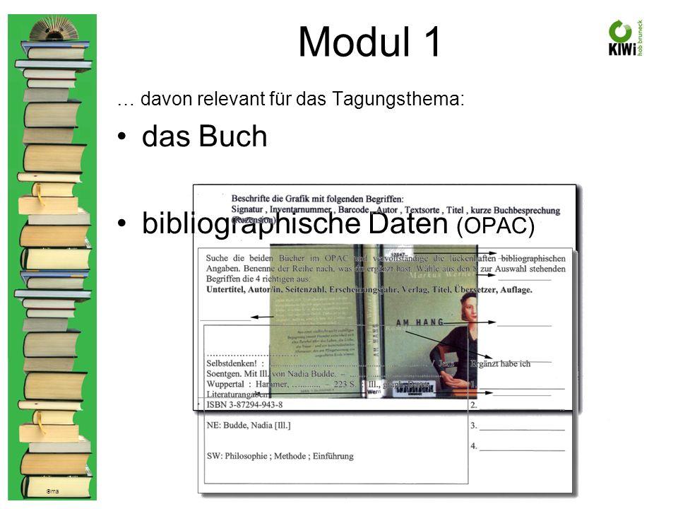 © ma Modul 1 … davon relevant für das Tagungsthema: das Buch bibliographische Daten (OPAC)