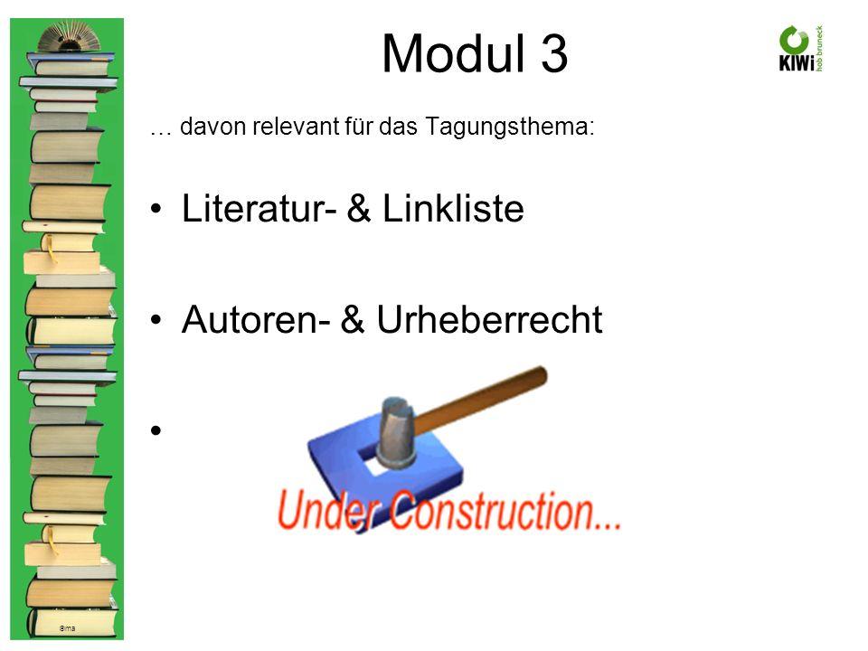 © ma Modul 3 … davon relevant für das Tagungsthema: Literatur- & Linkliste Autoren- & Urheberrecht