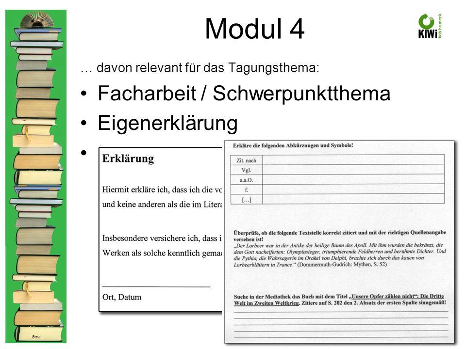 © ma Modul 4 … davon relevant für das Tagungsthema: Facharbeit / Schwerpunktthema Eigenerklärung Zitieren