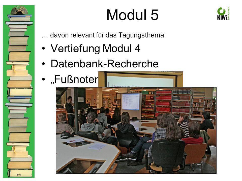 © ma Modul 5 … davon relevant für das Tagungsthema: Vertiefung Modul 4 Datenbank-Recherche Fußnoten & Co.