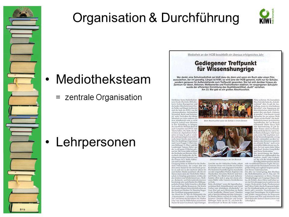 © ma Organisation & Durchführung Mediotheksteam = zentrale Organisation Lehrpersonen
