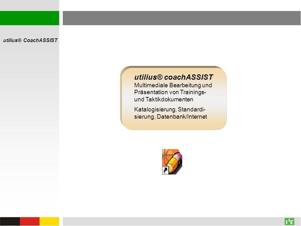 utilius® CoachASSIST utilius® coachASSIST Multimediale Bearbeitung und Präsentation von Trainings- und Taktikdokumenten Katalogisierung, Standardi- si
