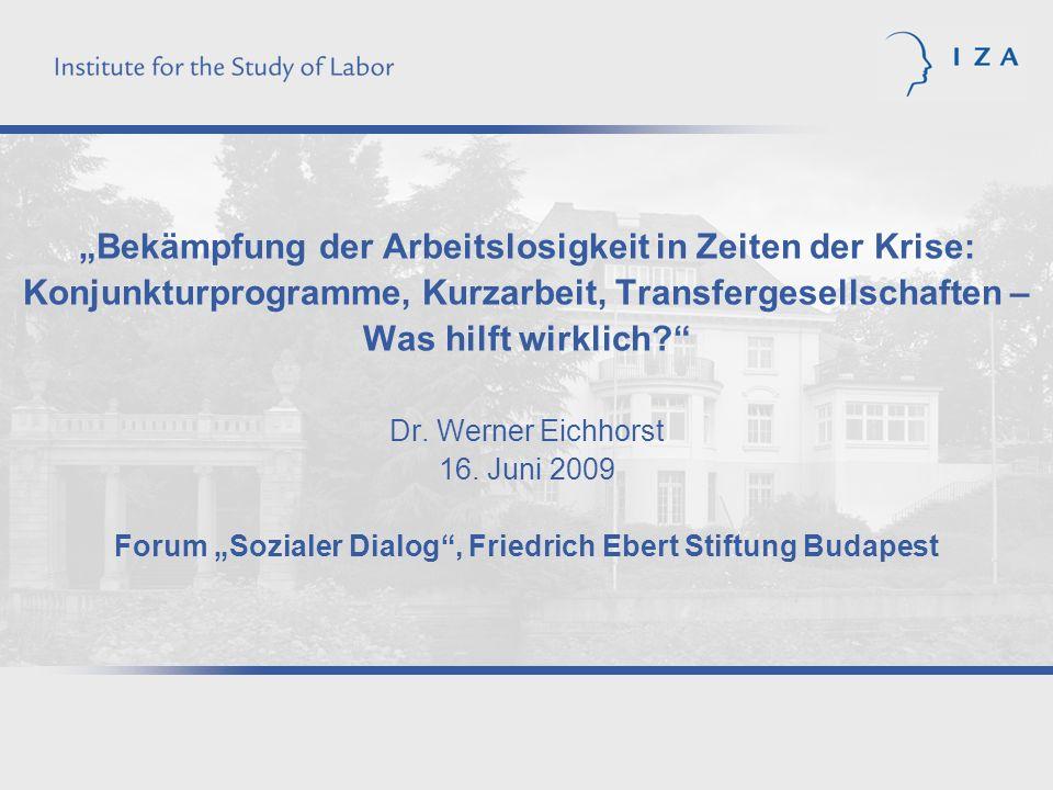 Bekämpfung der Arbeitslosigkeit in Zeiten der Krise: Konjunkturprogramme, Kurzarbeit, Transfergesellschaften – Was hilft wirklich? Dr. Werner Eichhors