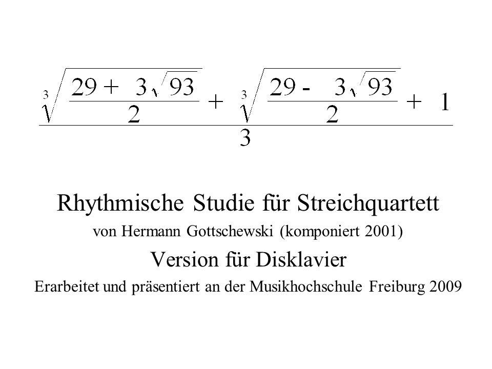 Rhythmische Studie für Streichquartett von Hermann Gottschewski (komponiert 2001) Version für Disklavier Erarbeitet und präsentiert an der Musikhochschule Freiburg 2009