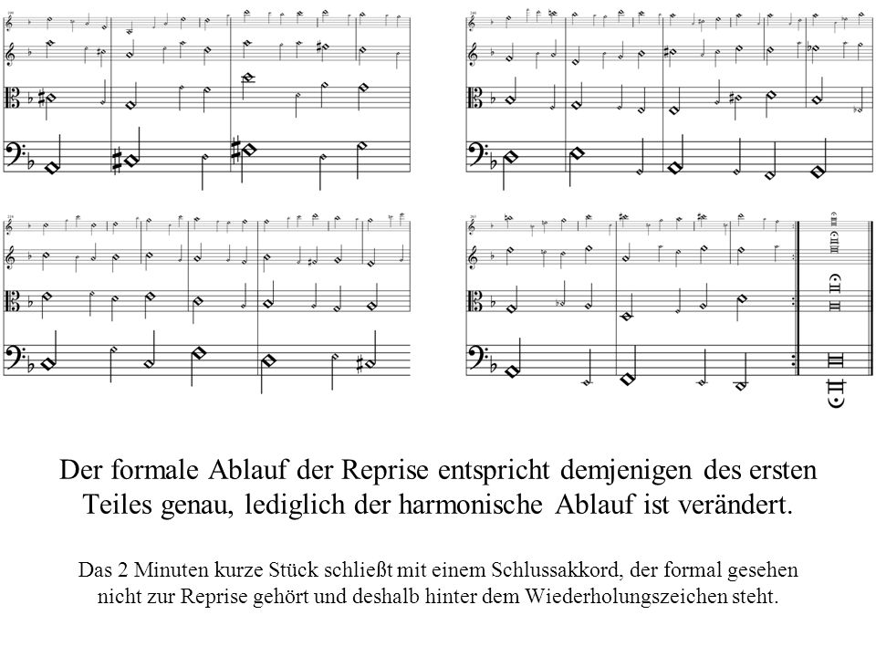 Der formale Ablauf der Reprise entspricht demjenigen des ersten Teiles genau, lediglich der harmonische Ablauf ist verändert.