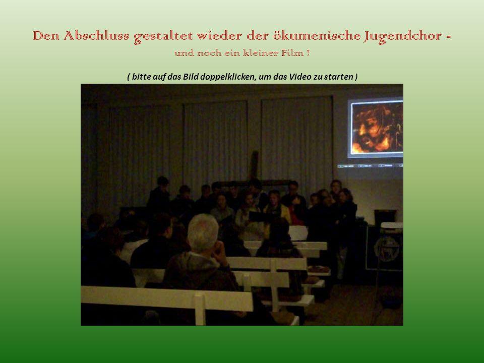 Den Abschluss gestaltet wieder der ökumenische Jugendchor - und noch ein kleiner Film ! ( bitte auf das Bild doppelklicken, um das Video zu starten )