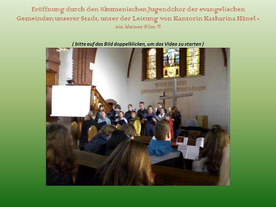 Eröffnung durch den ökumenischen Jugendchor der evangelischen Gemeinden unserer Stadt, unter der Leitung von Kantorin Katharina Hänel - ein kleiner Fi