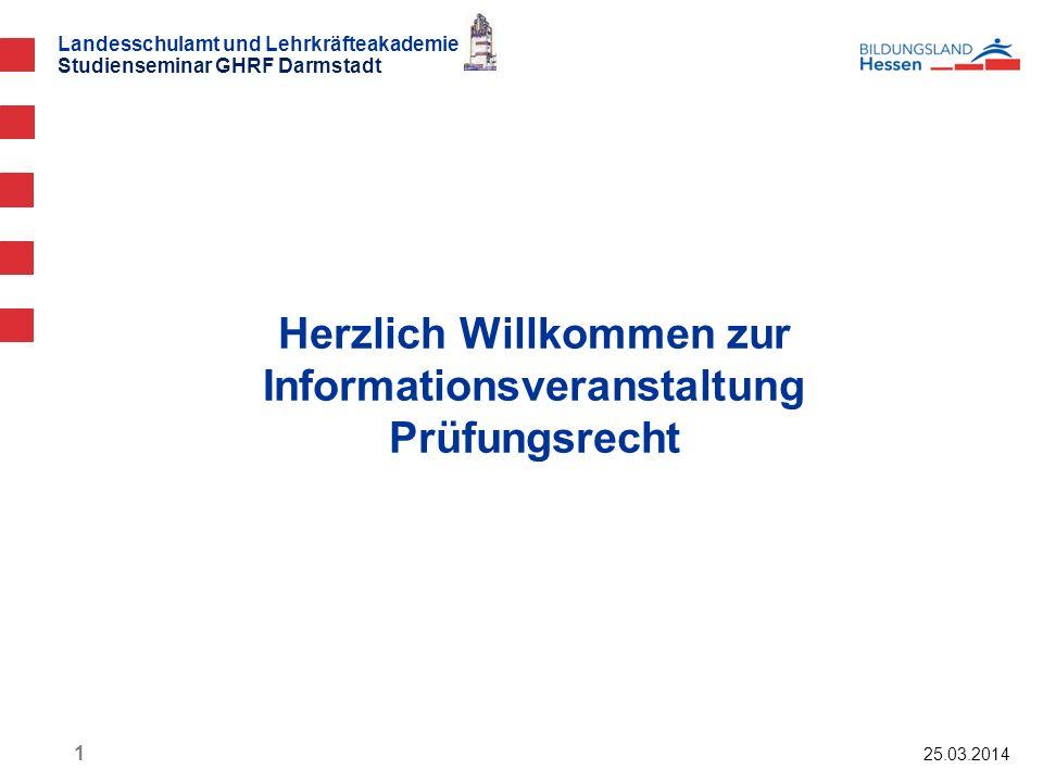 Landesschulamt und Lehrkräfteakademie Studienseminar GHRF Darmstadt Herzlich Willkommen zur Informationsveranstaltung Prüfungsrecht 25.03.2014 1
