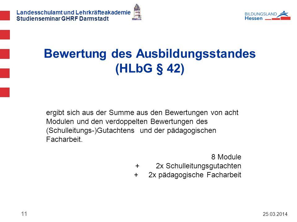Landesschulamt und Lehrkräfteakademie Studienseminar GHRF Darmstadt Bewertung des Ausbildungsstandes (HLbG § 42) 25.03.2014 11 ergibt sich aus der Sum