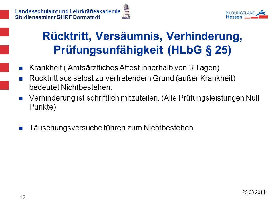 Landesschulamt und Lehrkräfteakademie Studienseminar GHRF Darmstadt 25.03.2014 12 Krankheit ( Amtsärztliches Attest innerhalb von 3 Tagen) Rücktritt a