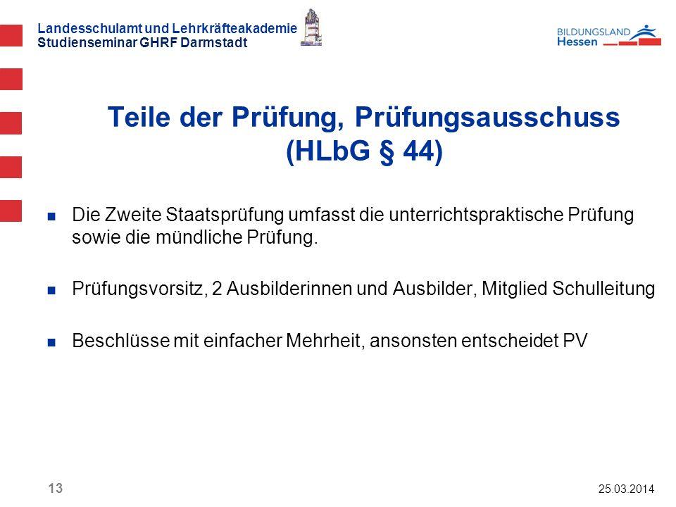 Landesschulamt und Lehrkräfteakademie Studienseminar GHRF Darmstadt 25.03.2014 13 Die Zweite Staatsprüfung umfasst die unterrichtspraktische Prüfung s