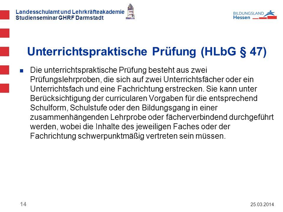 Landesschulamt und Lehrkräfteakademie Studienseminar GHRF Darmstadt 25.03.2014 14 Die unterrichtspraktische Prüfung besteht aus zwei Prüfungslehrprobe