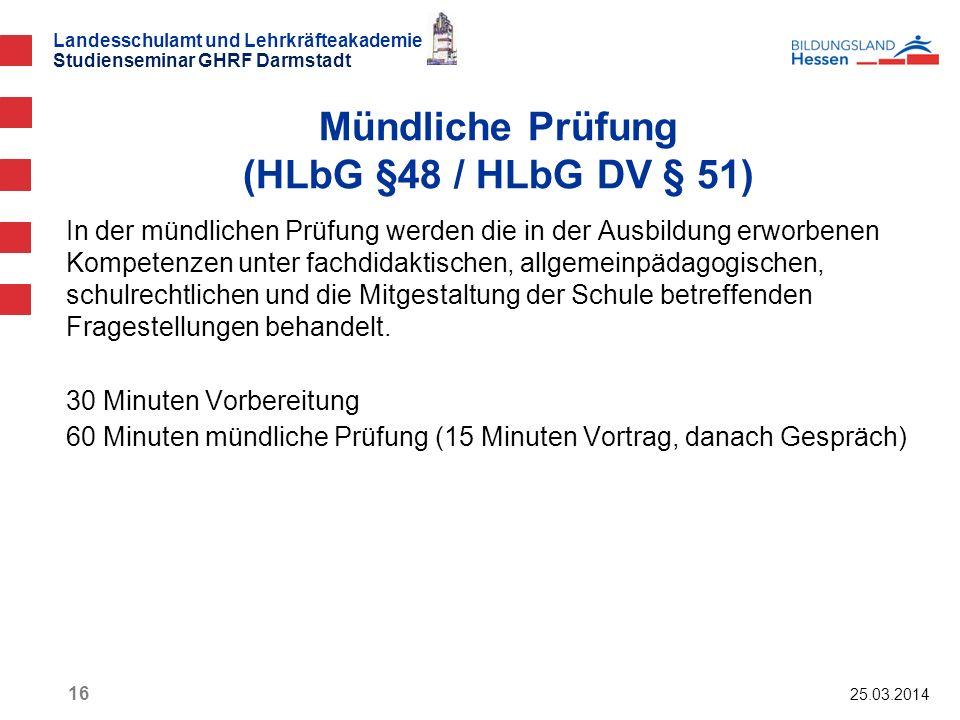 Landesschulamt und Lehrkräfteakademie Studienseminar GHRF Darmstadt 25.03.2014 16 In der mündlichen Prüfung werden die in der Ausbildung erworbenen Ko