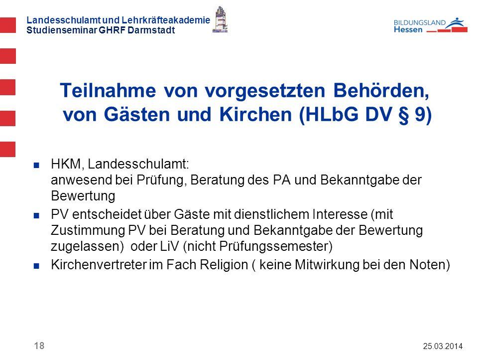 Landesschulamt und Lehrkräfteakademie Studienseminar GHRF Darmstadt 25.03.2014 18 HKM, Landesschulamt: anwesend bei Prüfung, Beratung des PA und Bekan