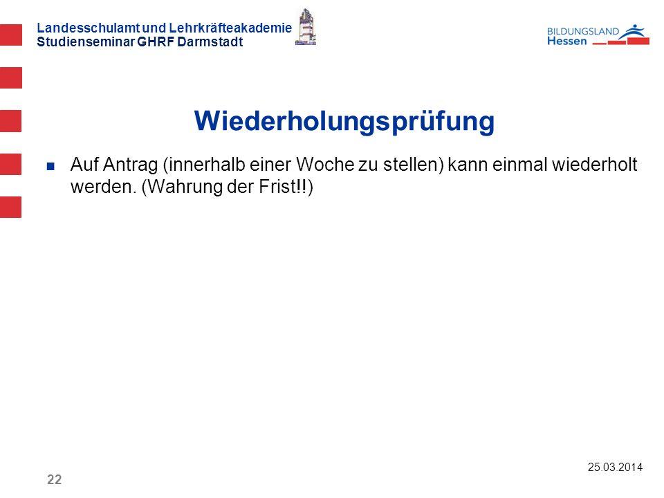 Landesschulamt und Lehrkräfteakademie Studienseminar GHRF Darmstadt 25.03.2014 22 Auf Antrag (innerhalb einer Woche zu stellen) kann einmal wiederholt