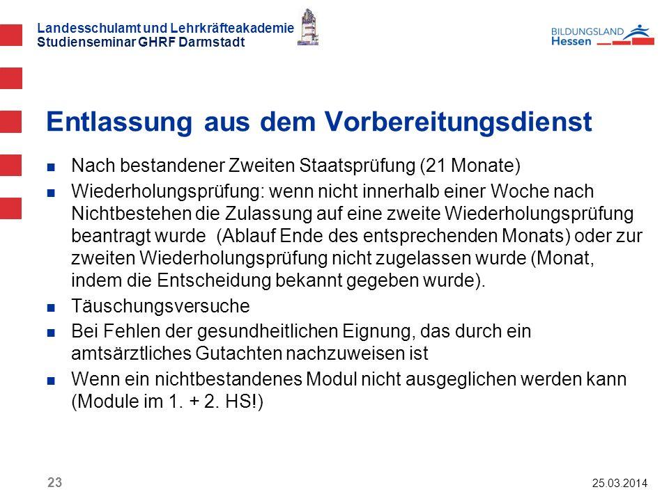 Landesschulamt und Lehrkräfteakademie Studienseminar GHRF Darmstadt 25.03.2014 23 Nach bestandener Zweiten Staatsprüfung (21 Monate) Wiederholungsprüf