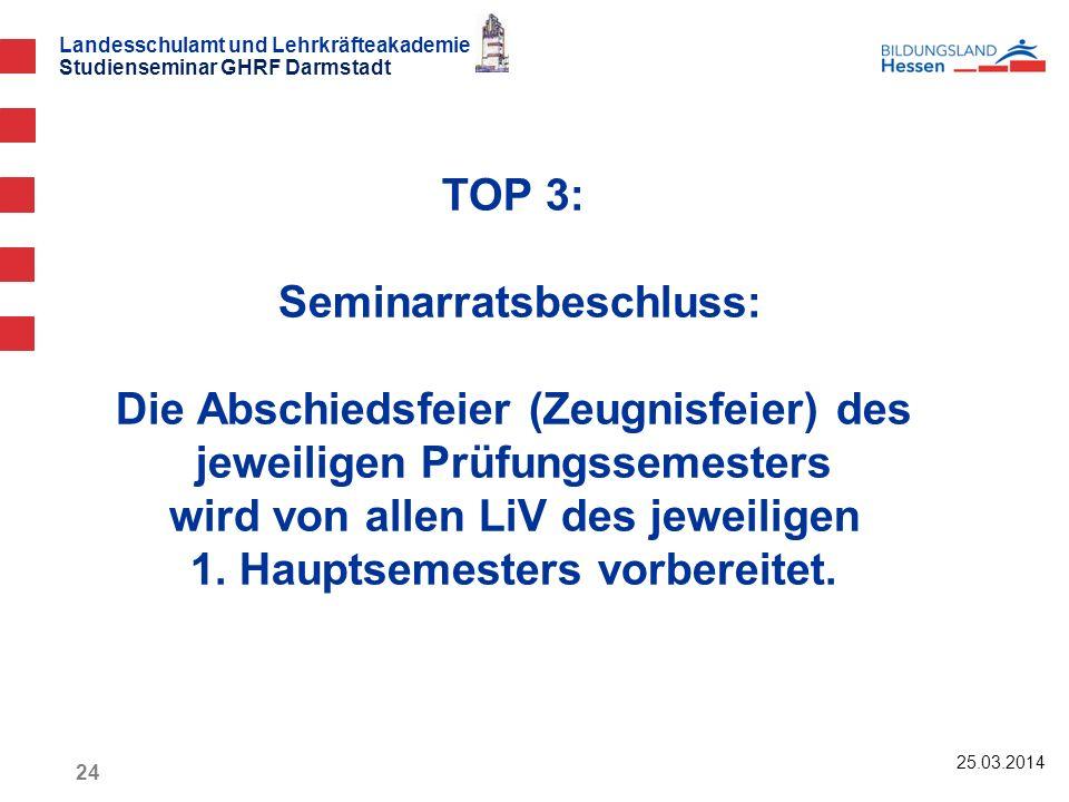 Landesschulamt und Lehrkräfteakademie Studienseminar GHRF Darmstadt TOP 3: Seminarratsbeschluss: Die Abschiedsfeier (Zeugnisfeier) des jeweiligen Prüf
