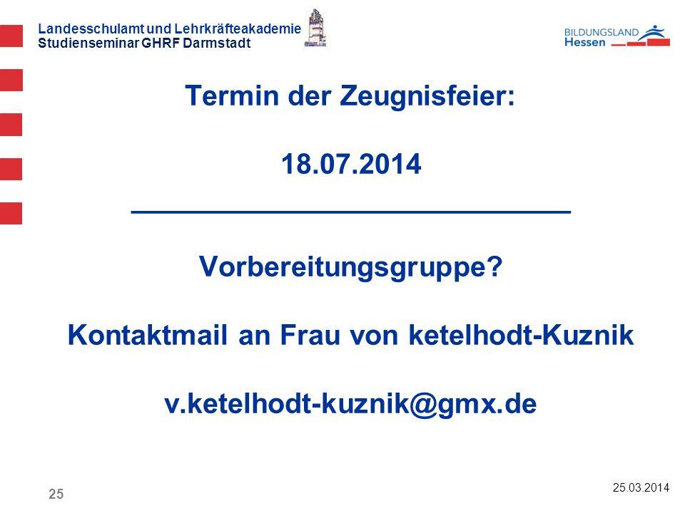 Landesschulamt und Lehrkräfteakademie Studienseminar GHRF Darmstadt Termin der Zeugnisfeier: 18.07.2014 ____________________________ Vorbereitungsgrup
