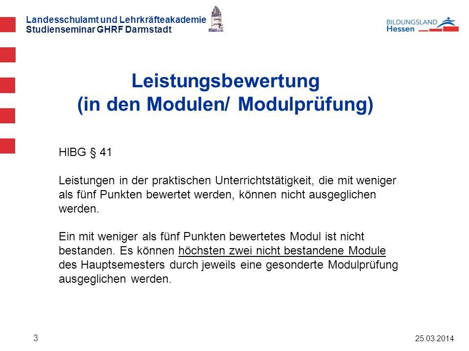 Landesschulamt und Lehrkräfteakademie Studienseminar GHRF Darmstadt Leistungsbewertung (in den Modulen/ Modulprüfung) 25.03.2014 3 HlBG § 41 Leistunge