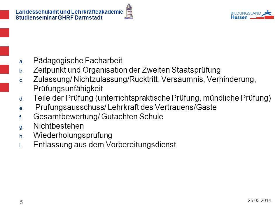Landesschulamt und Lehrkräfteakademie Studienseminar GHRF Darmstadt 25.03.2014 a. Pädagogische Facharbeit b. Zeitpunkt und Organisation der Zweiten St