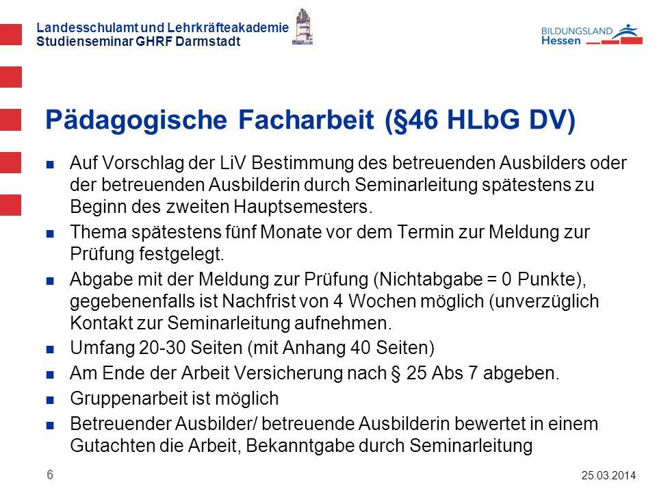 Landesschulamt und Lehrkräfteakademie Studienseminar GHRF Darmstadt 25.03.2014 17 Die LiV kann eine Lehrkraft des Vertrauens benennen, die an der Prüfung und an den Beratungen des Prüfungsausschusses mit beratender Stimme teilnimmt.