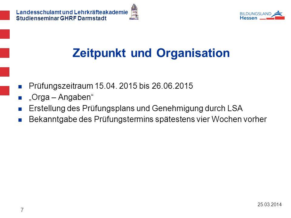Landesschulamt und Lehrkräfteakademie Studienseminar GHRF Darmstadt 25.03.2014 7 Prüfungszeitraum 15.04. 2015 bis 26.06.2015 Orga – Angaben Erstellung