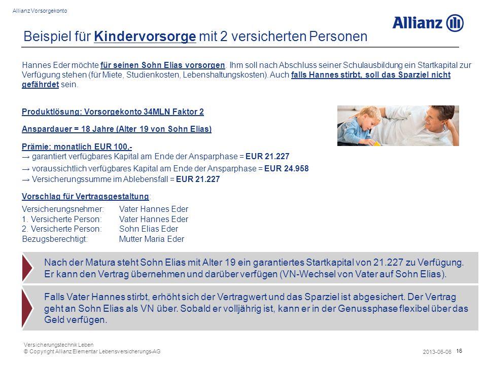 16 Allianz Vorsorgekonto 2013-06-06 Versicherungstechnik Leben © Copyright Allianz Elementar Lebensversicherungs-AG Beispiel für Kindervorsorge mit 2