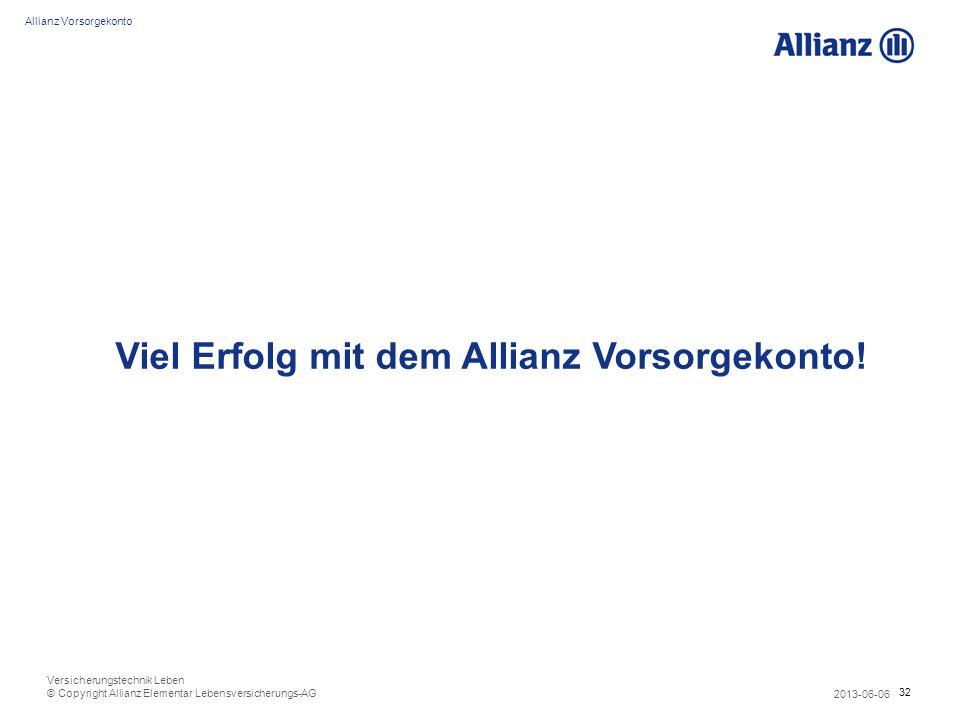 32 Allianz Vorsorgekonto 2013-06-06 Versicherungstechnik Leben © Copyright Allianz Elementar Lebensversicherungs-AG Viel Erfolg mit dem Allianz Vorsor