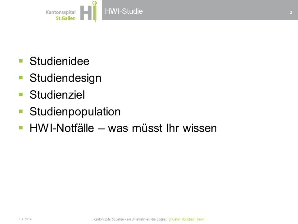 HWI-Studie Studienidee Studiendesign Studienziel Studienpopulation HWI-Notfälle – was müsst Ihr wissen 1.4.2014 2