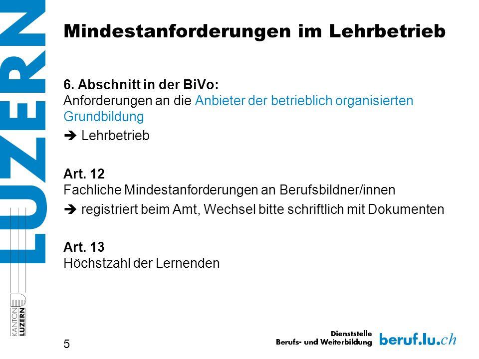 5 6. Abschnitt in der BiVo: Anforderungen an die Anbieter der betrieblich organisierten Grundbildung Lehrbetrieb Art. 12 Fachliche Mindestanforderunge