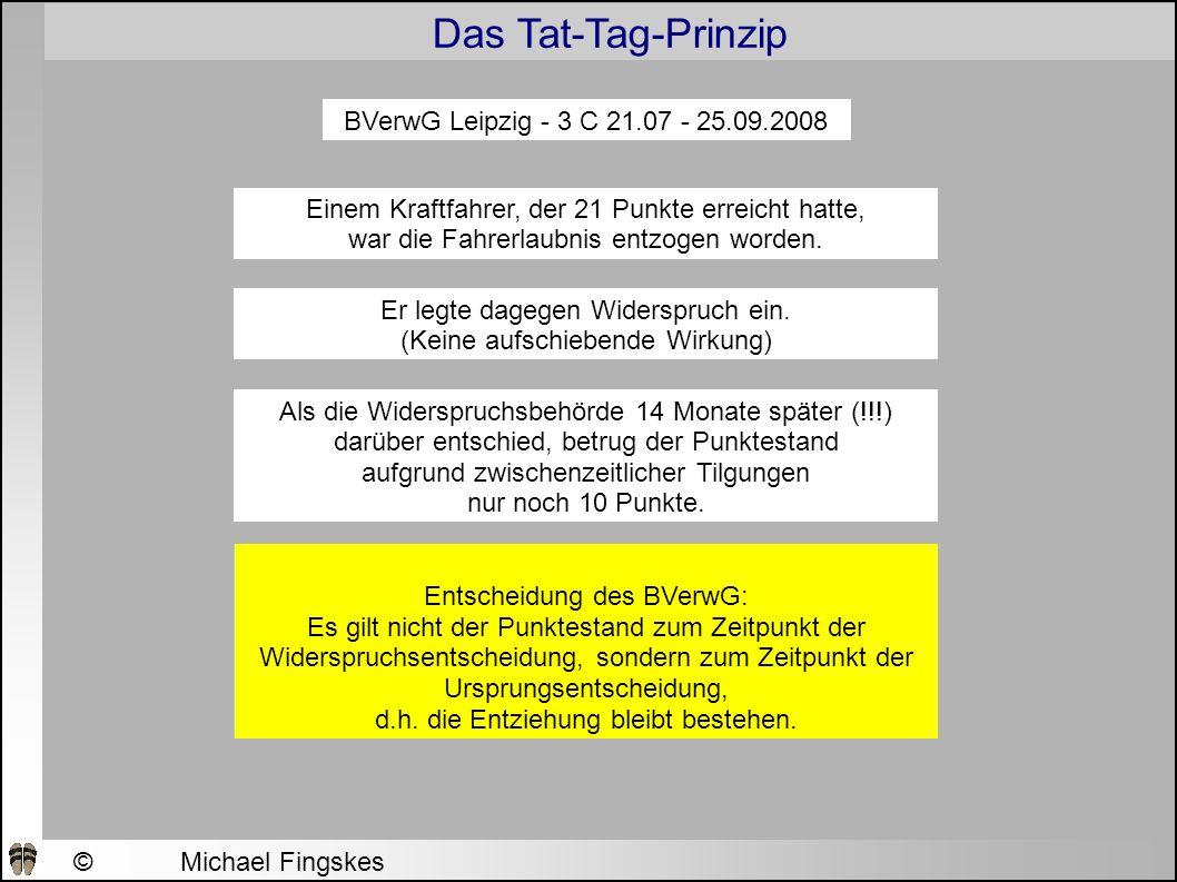Das Tat-Tag-Prinzip ©Michael Fingskes 2009 BVerwG Leipzig - 3 C 21.07 - 25.09.2008 Einem Kraftfahrer, der 21 Punkte erreicht hatte, war die Fahrerlaubnis entzogen worden.