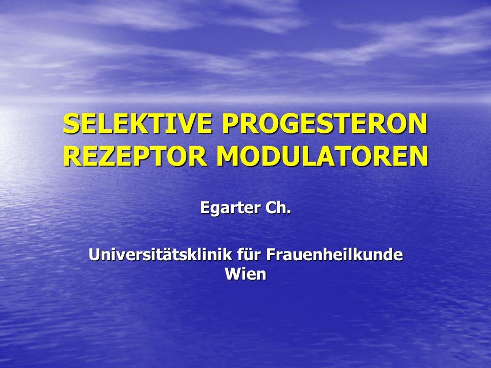 SELEKTIVE PROGESTERON REZEPTOR MODULATOREN Rezeptor Modulatoren sind Substanzen, die sowohl Hormon – agonistische als auch – antagonistische Eigenschaften aufweisen können Rezeptor Modulatoren sind Substanzen, die sowohl Hormon – agonistische als auch – antagonistische Eigenschaften aufweisen können