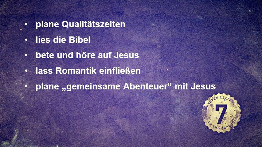 FULLSCREEN plane Qualitätszeiten lies die Bibel bete und höre auf Jesus lass Romantik einfließen plane gemeinsame Abenteuer mit Jesus