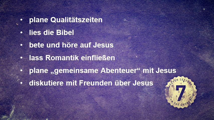 FULLSCREEN plane Qualitätszeiten lies die Bibel bete und höre auf Jesus lass Romantik einfließen plane gemeinsame Abenteuer mit Jesus diskutiere mit Freunden über Jesus