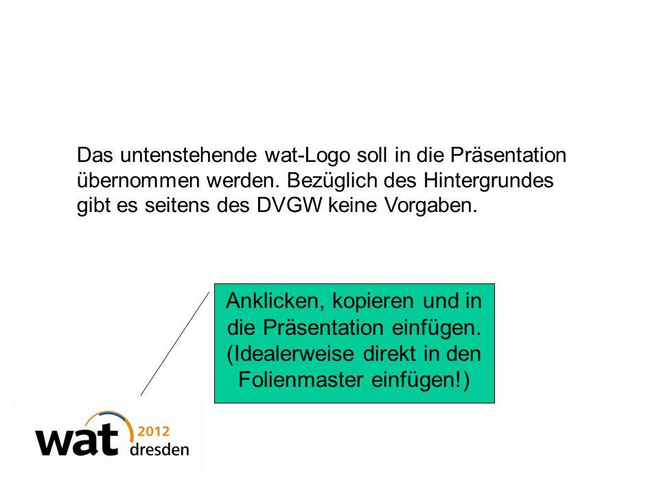 Das untenstehende wat-Logo soll in die Präsentation übernommen werden. Bezüglich des Hintergrundes gibt es seitens des DVGW keine Vorgaben. Anklicken,