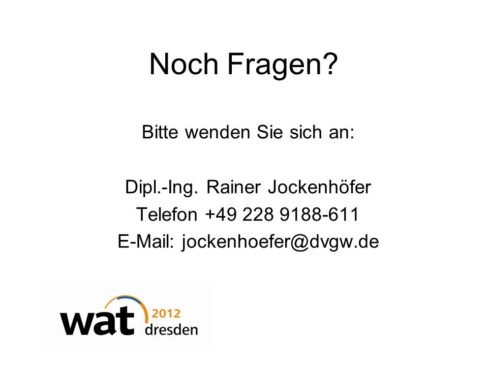 Noch Fragen? Bitte wenden Sie sich an: Dipl.-Ing. Rainer Jockenhöfer Telefon +49 228 9188-611 E-Mail: jockenhoefer@dvgw.de